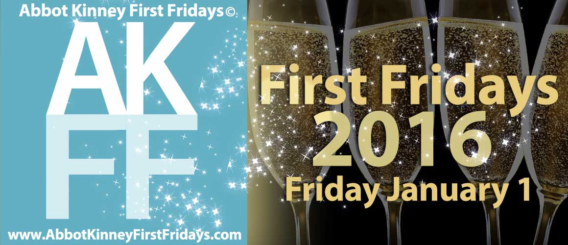 Abbot Kinney First Fridays in Venice | January 1, 2016 | Ring in the New Year at First Fridays!